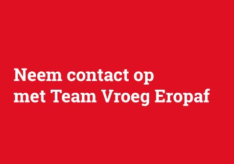 Neem contact op met Team Vroeg Eropaf